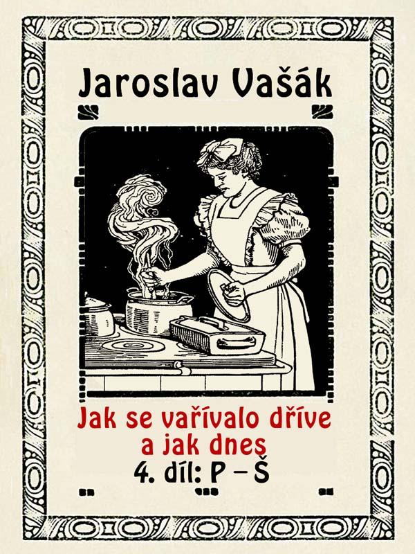 Jak se vařívalo kdysi a jak dnes, 4. díl, P-Š, nakladatelství Viking